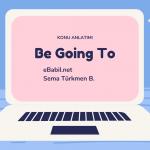 Konu Anlatımı: Be Going To (İngilizce Gelecek Zaman İfadeleri)
