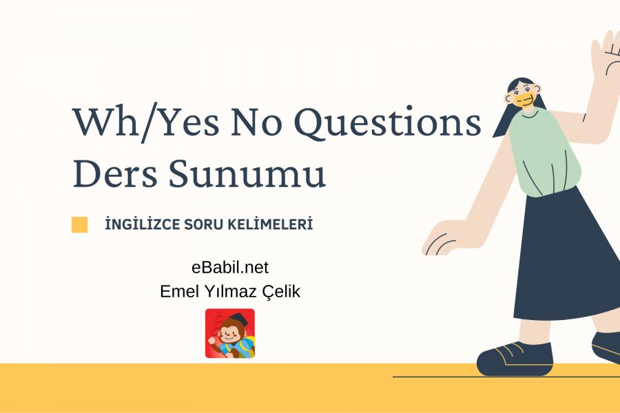 Ders Sunumu: Wh / Yes No Questions (İngilizce Soru Kelimeleri)