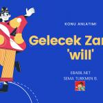 Konu Anlatımı: Will (İngilizce Gelecek Zaman İfadeleri)