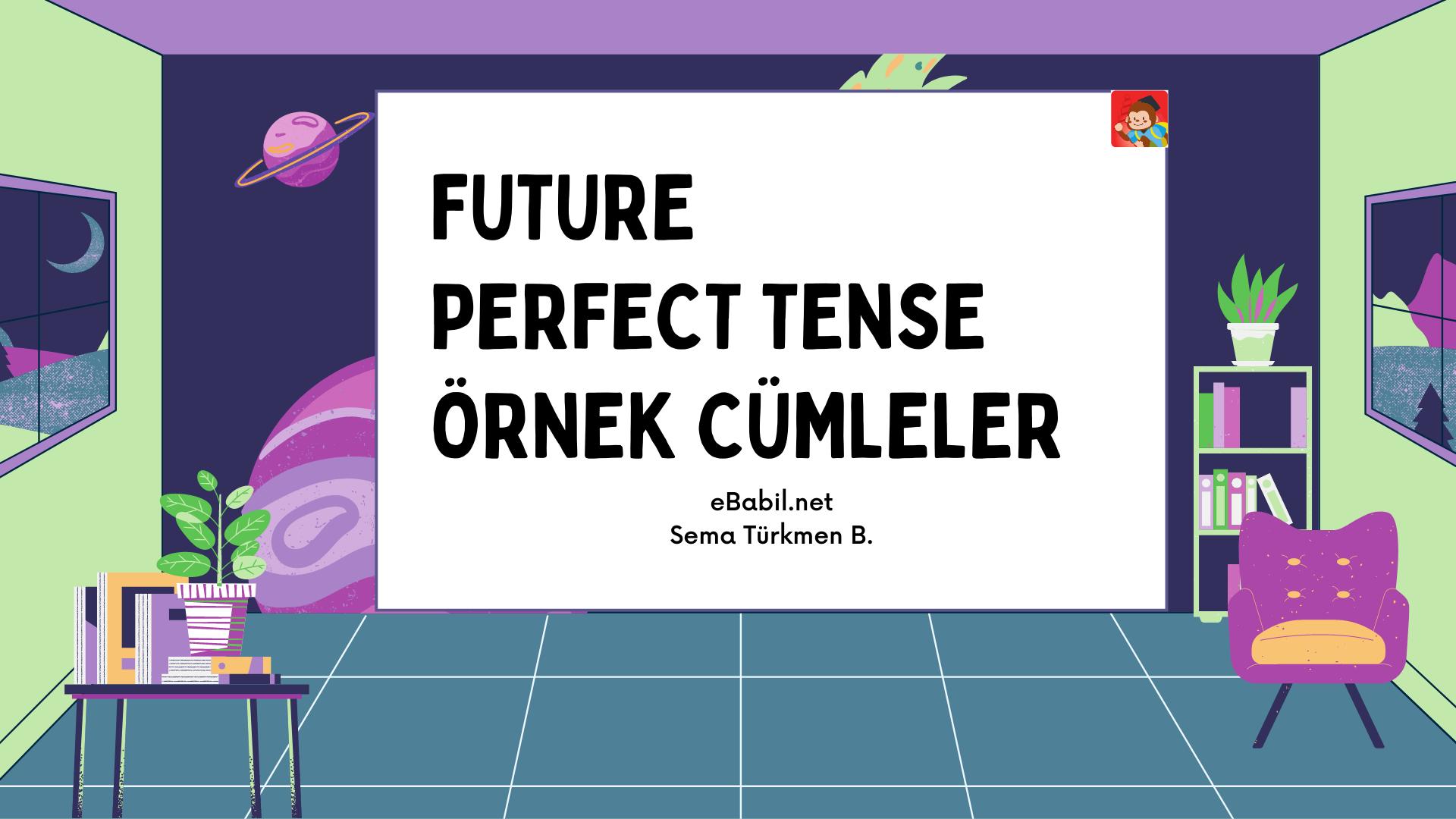 Future Perfect Tense Olumlu-Olumsuz Soru Cümleleri ve Konu Anlatımı