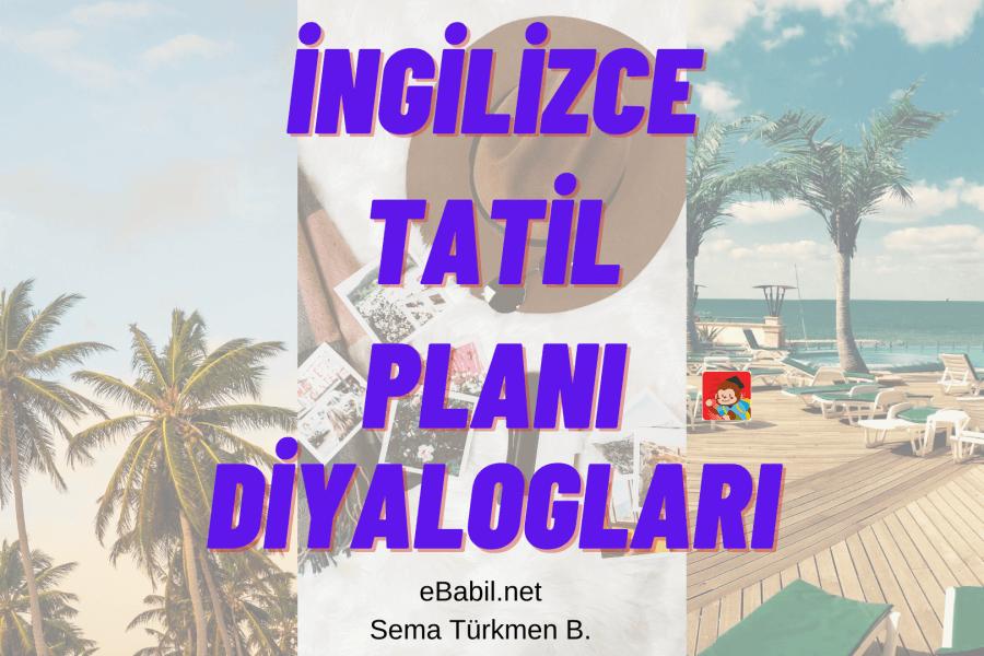 İngilizce Tatil Planı Diyalogları ve Örnek Cümleleri (Dialogues About Holiday)