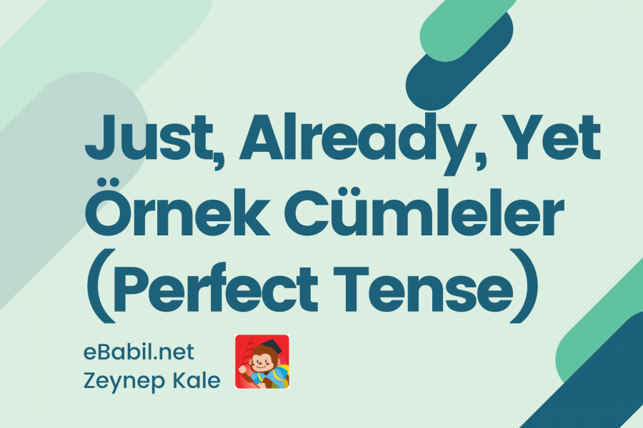 Just, Already, Yet Örnek Cümleler (The Present Perfect Tense)