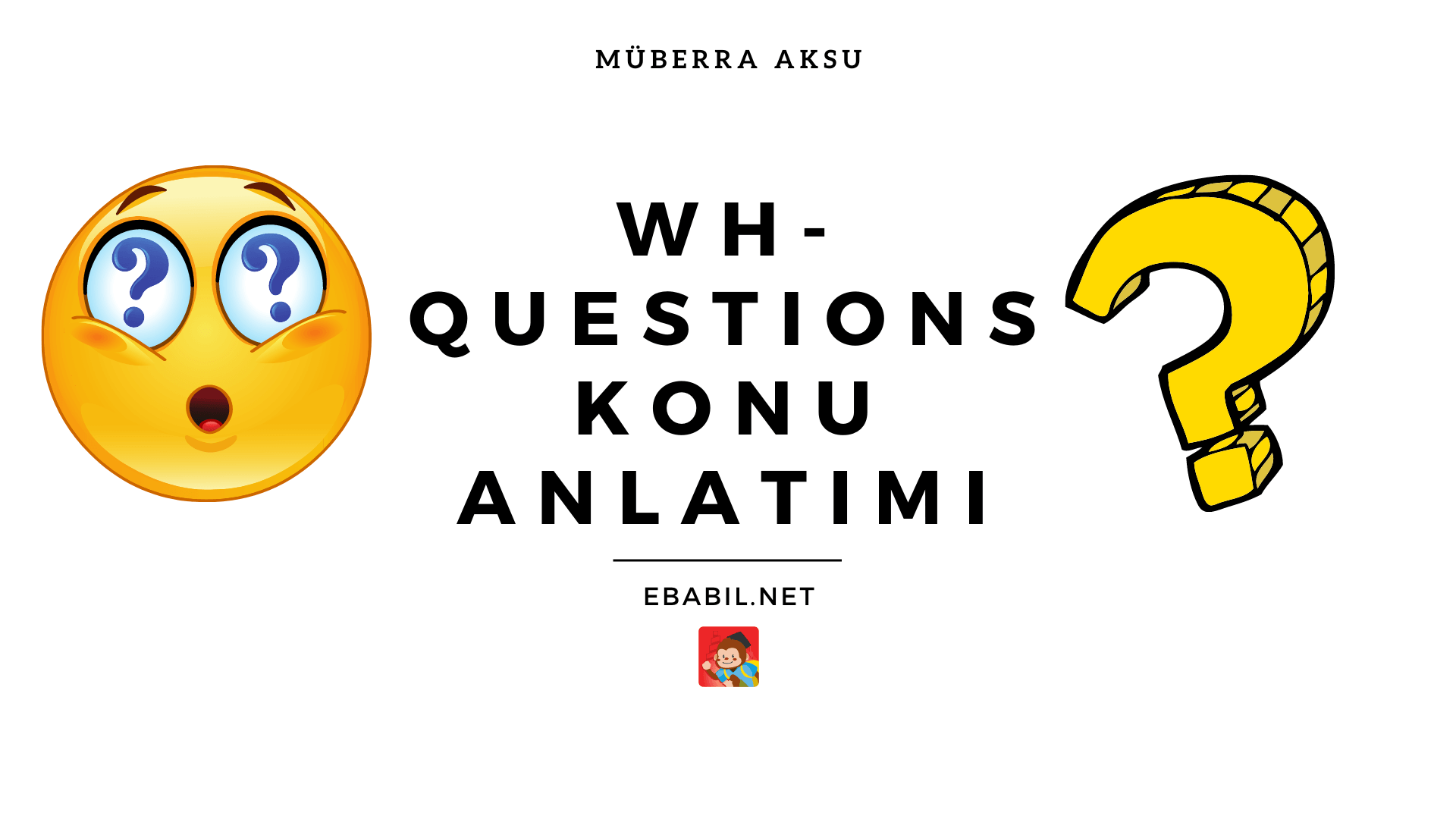 İngilizce Wh Questions Konu Anlatımı, Soru Cevapları ve Örnek Cümleleri