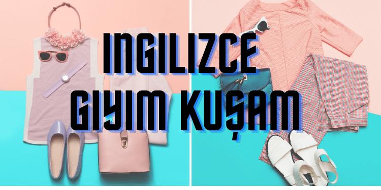 İngilizce Kıyafet İsimleri Okunuşları ve Yazılışları (Clothes İle İlgili Cümleler)